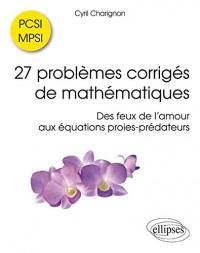 27 Problèmes Corrigés de Mathématiques PCSI MPSI des Feux de l'Amour aux Équations Proies-Prédateurs