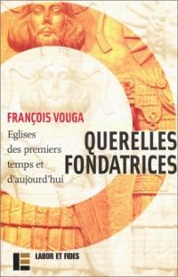 Querelles fondatrices : Eglises des premiers temps et d'aujourd'hui, suivi de