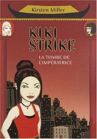 Kiki Strike, Tome 2 : La tombe de l'impératrice