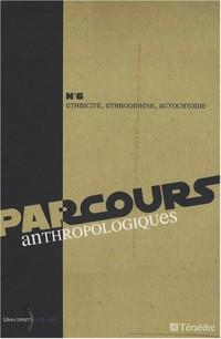 Parcours anthropologiques, N° 6 : Ethnicité, ethnogenèse, autochtonie