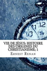 Vie de Jésus: Histoire des origines du christianisme; 1