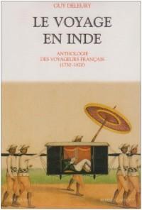 Le voyage en Inde : Anthologie des voyageurs français 1750-1820
