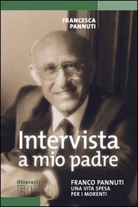 Intervista a mio padre. Franco Pannuti. Una vita spesa per i morenti