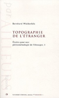 Etudes pour une phénoménologie de l'étranger : Tome 1, Topographie de l'étranger