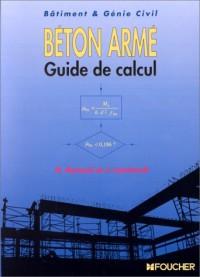 Béton armé, guide de calcul : Bâtiment et génie civil