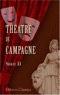 Théatre de campagne: Par E. Labiche, G. Droz, E. Gondinet, A. Theuriet, E. D'