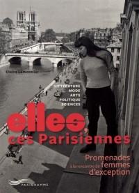 Elles, ces Parisiennes - Promenades à la rencontre de femmes d'exception