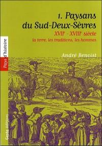 Paysans du Sud-Deux -Sèvres : XVIIe-XVIIIe siècle : Tome 1, La terre, les traditions, les hommes