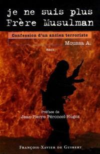 Je ne suis plus Frère Musulman : Confession d'un ancien terroriste