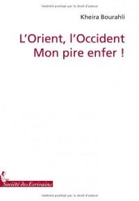 L ORIENT, L OCCIDENT mon PIRE ENFER !