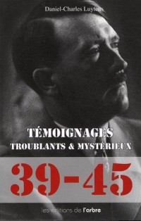 Témoignages troublants et mystérieux : 1939-1945