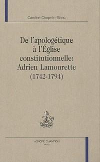 De l'apologétique à l'Eglise constitutionnelle : Adrien Lamourette (1742-1794)