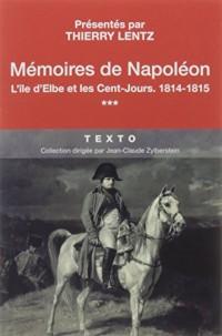 Mémoires de Napoléon : Tome 3, L'île d'Elbe et les cent-jours, 1814-1875