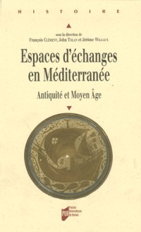 Espaces d'échanges en Méditerranée : Antiquité et Moyen Age