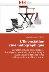 L'Enonciation cinématographique: Caractéristiques et méthode(s) d'analyse d'une énonciation artistique audio-visuelle dans les longs métrages de Jean-Pierre Jeunet
