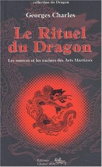 Le rituel du dragon. Les sources et les racines des Arts Martiaux
