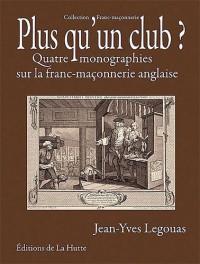 Plus qu'un club ? quatre monographies sur la franc-maçonnerie anglaise