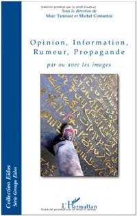 Opinion, information, rumeur, propagande : Par ou avec les images