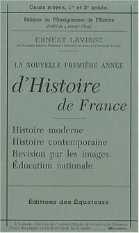 La nouvelle première année d'Histoire de France : Histoire moderne ; Histoire contemporaine ; Révision par les images ; Education nationale