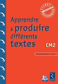 Apprendre à produire différents textes CM2 (+ CD-Rom)