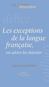 Les exceptions de la langue française: On adore les détester