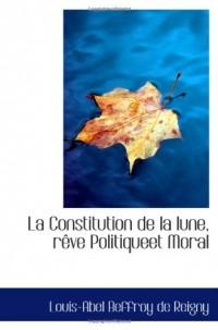 La Constitution de la lune, rêve Politiqueet Moral