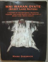 Mni Wakan Oyate (Spirit Lake Nation): A History of the Sisituwan, Wahpeton, Pabaksa, and Other Dakota That Settled at Spirit Lake, North Dakota