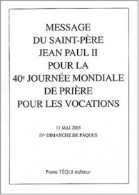 Message du Saint-Père Jean Paul II pour la 40ème journée mondiale de prière pour les vocations, 11 mai 2003, IVème dimanche de Pâques
