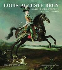 Louis-Auguste Brun, peintre de Marie-Antoinette. De Prangins à Versailles