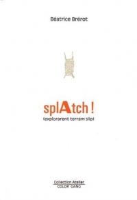 Splatch ! (explorarent terram slip)