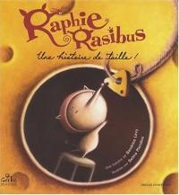 Raphie Rasibus, une histoire de taille!