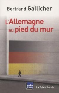 L'Allemagne au pied du mur