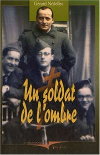 Un soldat de l'ombre : Chroniques souriantes des années grises 1939-1945