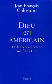 Dieu est américain : De la théodémocratie aux Etats-Unis