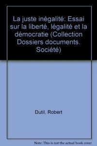 La juste inegalite: Essai sur la liberte, l'egalite et la democratie (Dossiers, documents) (French Edition)