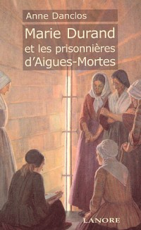 Marie Durand et les prisonnières d'Aigues-Mortes