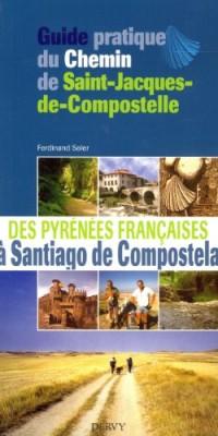 Guide pratique du Chemin de Saint-Jacques-de-Compostelle : Des Pyrénées françaises à Santiago de Compostela