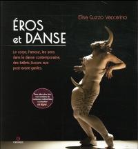 Eros et danse: Le corps, l'amour, les sens dans la danse contemporaine, des ballets Russes aux post-avant-gardes