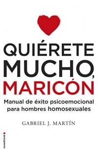 Quierete mucho, maricón/ Love Yourself a Lot Fagot