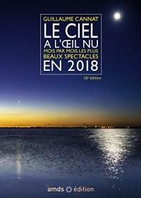 Le ciel à l'oeil nu en 2018 (16è édition): Mois par mois les plus beaux spectacles. Cette nouvelle edition remplace le 9782092788356