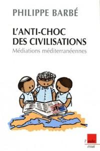 L'anti-choc des civilisations : Médiations méditerranéennes