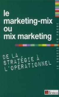 Marketing Mix Ou Mix Marketing de la Strategie a l'Oper (le)