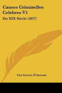 Causes Criminelles Celebres V1: Du XIX Siecle (1827)