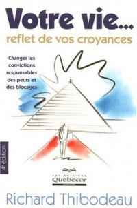 Votre Vie Reflet de Vos Croyances - Changer les Convictions Responsables des Peurs et des Blocages