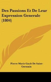 Des Passions Et de Leur Expression Generale (1804)