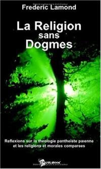La religion sans dogmes.