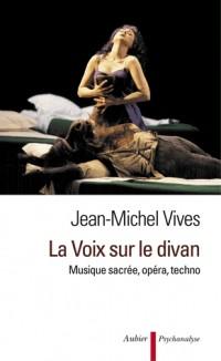 La Voix sur le divan : Musique sacrée, opéra, techno