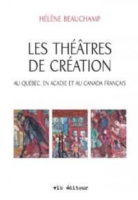 Les Theatres de Creation au Quebec en Acadie au Canada Français