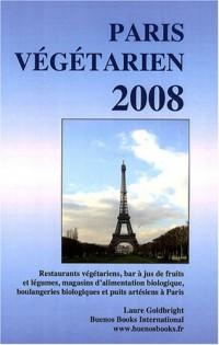 Paris végétarien 2008 : Restaurants végétariens, bars à jus de fruits et légumes, magasins d'alimentation biologique, boulangeries biologiques et puits artésiens à Paris