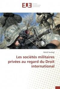 Les sociétés militaires privées au regard du Droit international